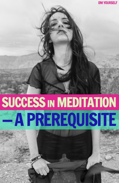 A prerequisite for success in meditation - om yourself